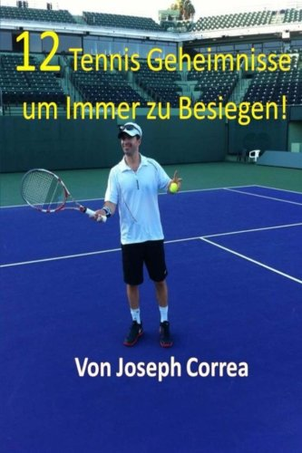 Read Online 12 Tennis Geheimnisse um Immer zu Besiegen! (German Edition) pdf