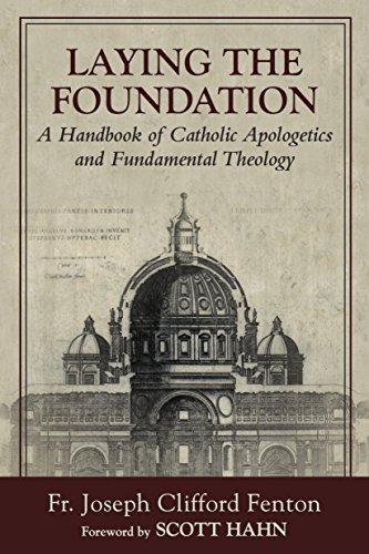 Laying the foundation a handbook of catholic apologetics and laying the foundation a handbook of catholic apologetics and fundamental theology by fenton fandeluxe Choice Image