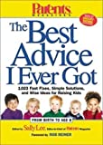 img - for Parents Magazine's The Best Advice I Ever Got: 1,023 Fast Fixes, Simple Solutions, and Wise Ideas for Raising Kids (2001-05-18) book / textbook / text book