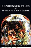 Condensed Tales of Suspense and Horror, A. Taylor Angela a. Taylor and Angela A. Taylor, 142692447X