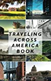 Traveling Across America Book: Blank Travel Journal, 5 x 8, 108 Lined Pages (Travel Planner & Organizer)