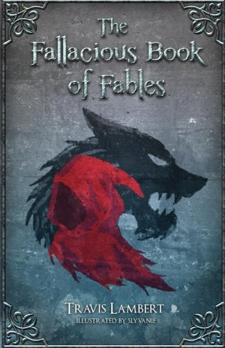 Read Online The Fallacious Book of Fables: Learn Logic Through Fairy Tales pdf