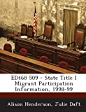 Ed468 509 - State Title I Migrant Participation Information, 1998-99, Alison Henderson and Julie Daft, 1287860958