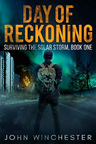Day of Reckoning: Surviving the Solar Storm, Book One by [Winchester, John]