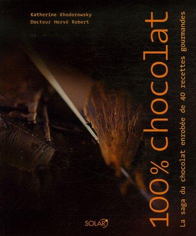 100 Chocolat La Saga Du Chocolat Enrobée De 40 Recettes