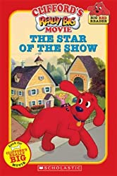 Clifford's Really Big Movie: The Star of the Show (Clifford the Big Red Dog) (Big Red Reader Series)