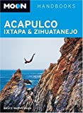 Front cover for the book Moon Handbooks Acapulco, Ixtapa, and Zihuatanejo by Bruce Whipperman