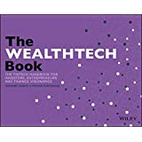 The WEALTHTECH Book: The FinTech Handbook for Investors, Entrepreneurs and Finance Visionaries