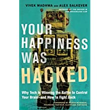 Your Happiness Was Hacked: Why Tech Is Winning the Battle to Control Your Brain--and How to Fight Back