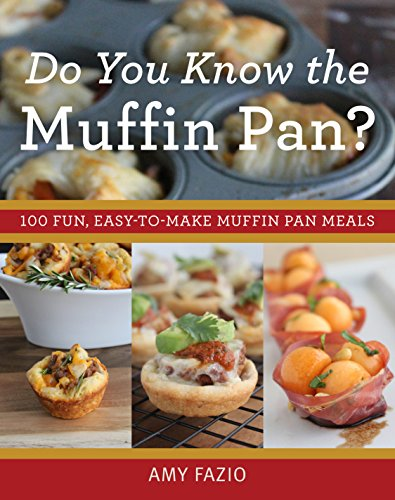Do You Know the Muffin Pan?: 100 Fun, Easy-to-Make Muffin Pan Meals cover