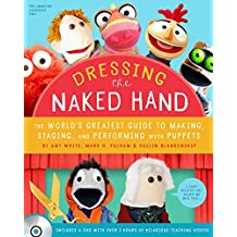 Dressing the Naked Hand: The World's Greatest Guide to Making, Staging, and Performing with Puppets (Book and DVD)