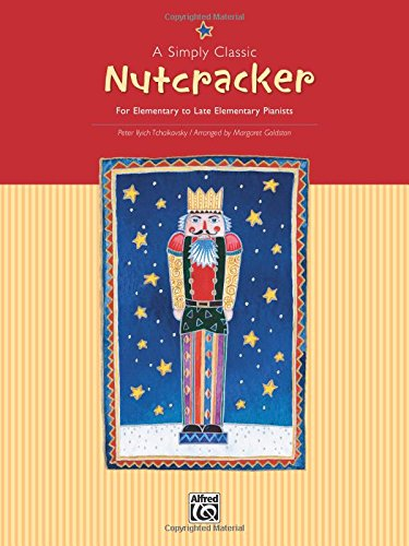 A Simply Classic Nutcracker: For Elementary to Late Elementary Pianists