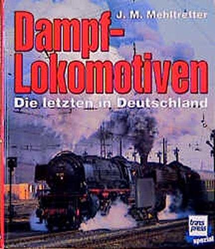 Dampflokomotiven. Die letzten in Deutschland