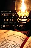 Treatise on Keeping the Heart: the Saint Indeed, John Flavel, 1449549594