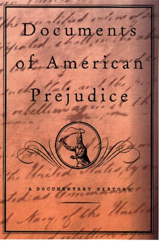 Documents Of American Prejudice: An Anthology Of Writings On Race From Thomas Jefferson To David Duke