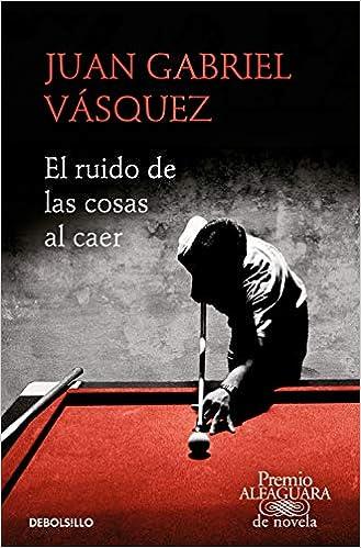 El ruido de las cosas al caer Premio Alfaguara de novela 2011 ...