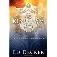 My Kingdom Come: The Mormon Quest for Godhood