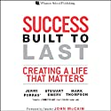 Success Built to Last: Creating a Life that Matters Audiobook by Jerry Porras, Stewart Emery, Mark Thompson Narrated by Jerry Porras, Stewart Emery, Mark Thompson