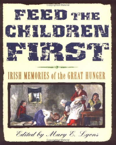 Feed the Children First: Irish Memories of the Great Hunger PDF