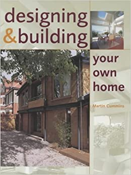 Designing and Building Your Own Home: Amazon.co.uk: Martin Cummins ...