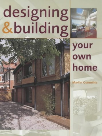 Designing And Building Your Own Home: Amazon.co.uk: Martin Cummins:  9781861265357: Books