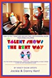 Talent Shows the Kent Way, Jackie Kent, 0595294863