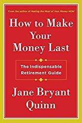 How to Make Your Money Last: The Indispensable Retirement Guide (Thorndike Large Print Lifestyles) by Jane Bryant Quinn (2016-01-20)