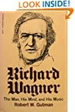 Richard Wagner: The Man, His Mind, and His Music (Harvest Book)