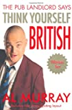 The Pub Landlord Says Think Yourself British, Al Murray, 0340924829