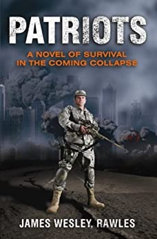 Patriots: Surviving the Coming Collapse by [Rawles, James]