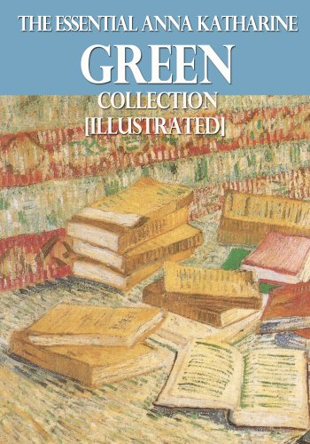 The Essential Anna Katharine Green Collection [Illustrated] ()