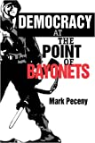 Democracy at the Point of Bayonets, Mark Peceny, 0271018836