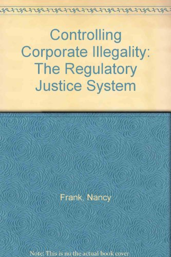 Controlling Corporate Illegality: The Regulatory Justice System (Criminal justice studies)