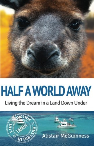 Half a World Away: Living the Dream in a Land Down Under (Volume 2)