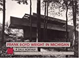 img - for Frank Lloyd Wright in Michigan (Michigan Monographs) by A. Dale Northup (1991-07-24) book / textbook / text book