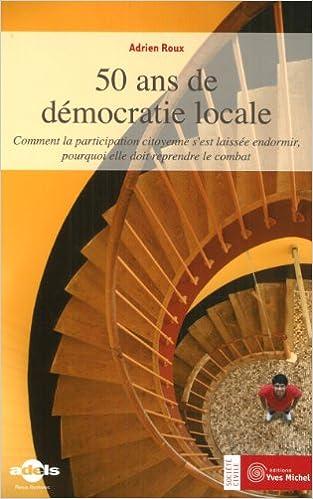 En ligne téléchargement gratuit 50 ans de démocratie locale : Comment la participation citoyenne s'est laissée endormir, pourquoi elle doit reprendre le combat pdf ebook