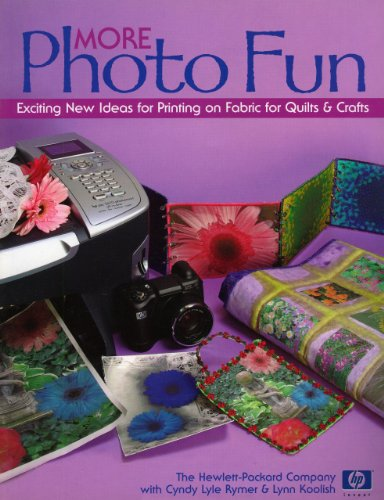 More Photo Fun: Exciting New Ideas for Printing on Fabric for Quilts & -