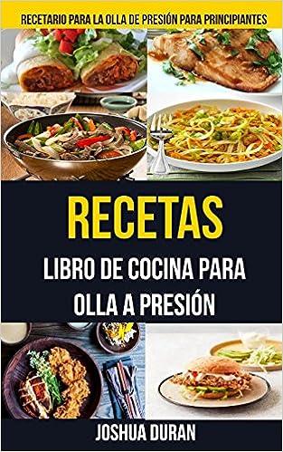 Recetas: Libro de Cocina para Olla a Presión (Recetario para ...