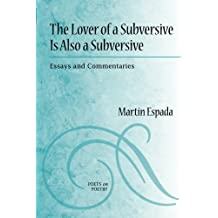 The Lover of a Subversive Is Also a Subversive: Essays and Commentaries (Poets On Poetry)