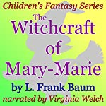 The Witchcraft of Mary-Marie: Children's Fantasy Series | L. Frank Baum