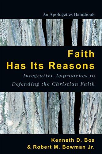 Faith Has Its Reasons: Integrative Approaches to Defending the Christian Faith
