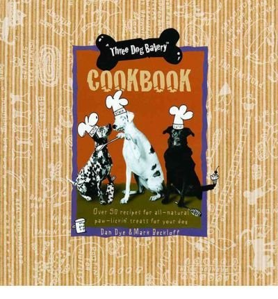 BY Dye, Dan ( Author ) [{ Three Dog Bakery Cookbook: Over 5 Recipes for All-Natural Treats for Your Dog By Dye, Dan ( Author ) Oct - 01- 1998 ( Hardcover ) } ]