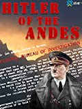 Hitler of the Andes: Did He Truly Die at His Bunker in Berlin?