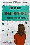 capa de SEM DESTINO: Depois que ela partiu...