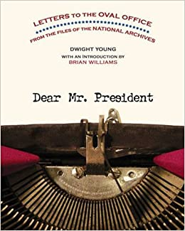 dear mr president letters to the oval office from the files of the national archives dwight young brian williams 9781426200205 amazoncom books amazoncom white house oval office