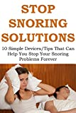 STOP SNORING SOLUTIONS: 10 Simple Devices/Tips That Can Help You Stop Your Snoring Problems Forever