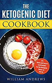 The Ketogenic Diet Cookbook: 20+ Quick and Easy to Cook Recipes For the Ketogenic Dieter on the Go