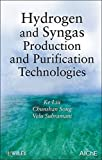 Hydrogen and Syngas Production and Purification Technologies: Hydrocarbon Processing for H2 Production by Ke Liu (2010-01-26)
