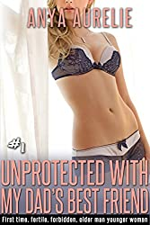 Unprotected With My Dad's Best Friend, #1 (First time, fertile, forbidden, older man younger woman)