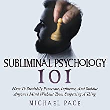 Subliminal Psychology 101: How to Stealthily Penetrate, Influence, and Subdue Anyone's Mind Without Them Suspecting a Thing Audiobook by Michael Pace Narrated by Jim D. Johnston